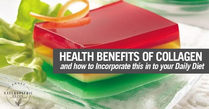 health benefits of collagen jello | Annex Naturopathic Clinic Toronto Naturopathic Doctor in the Annex