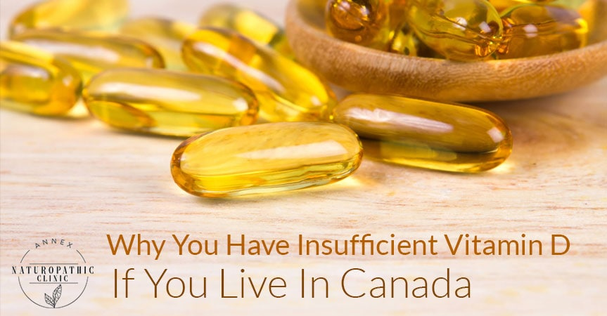 You Have Insufficient Vitamin D In Canada | Annex Naturopathic Clinic | Toronto Naturopathic Doctors