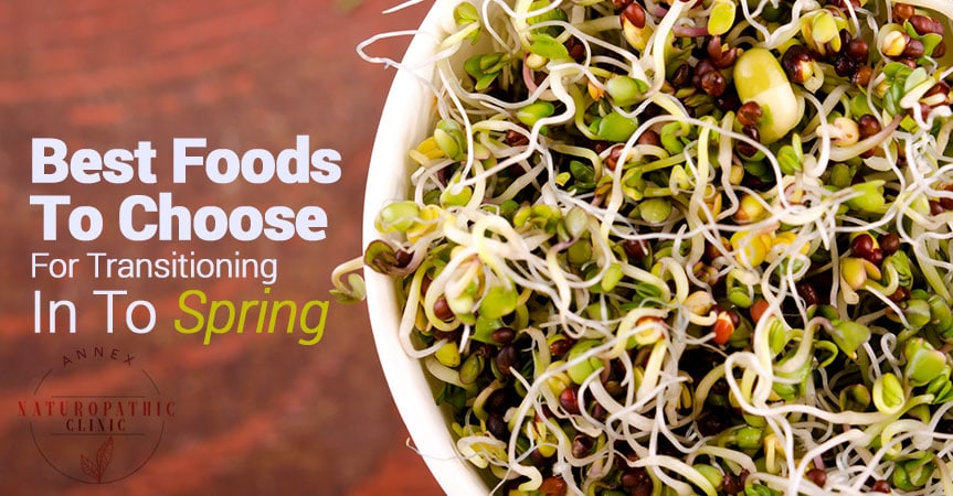 Best Foods To Choose For Transitioning In To Spring | Annex Naturopathic Clinic | Toronto Naturopathic Doctors
