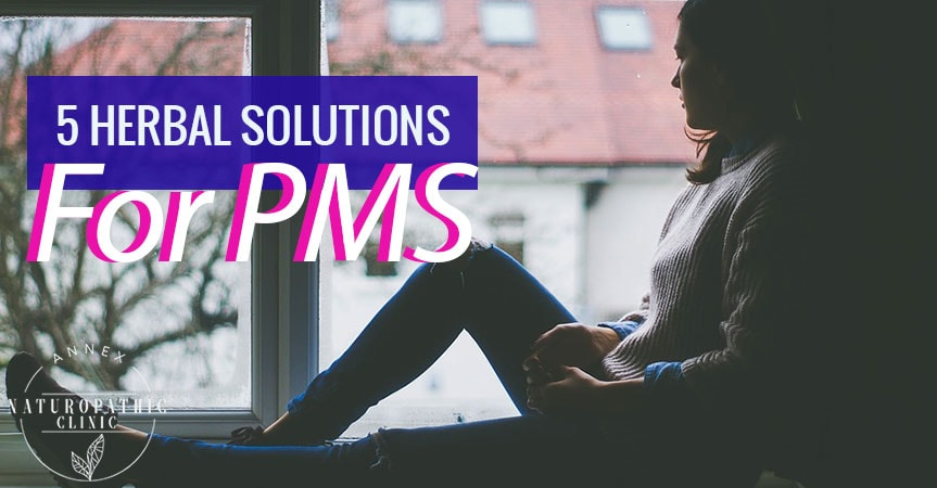 5 Herbal Solutions For PMS | Annex Naturopathic Clinic | Toronto Naturopathic Doctors