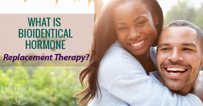 What Is Bioidentical Hormone Replacement Therapy? | Annex Naturopathic Clinic | Toronto Naturopathic Doctors