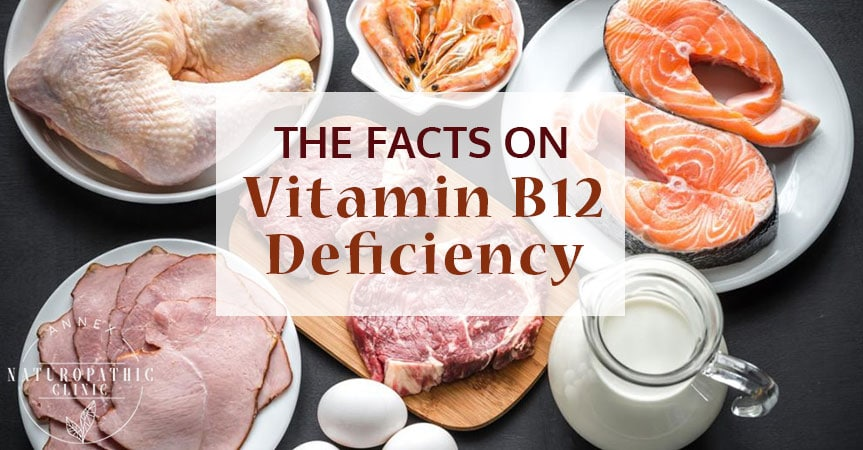 The Facts On Vitamin B12 Deficiency | Annex Naturopathic Clinic | Toronto Naturopathic Doctors