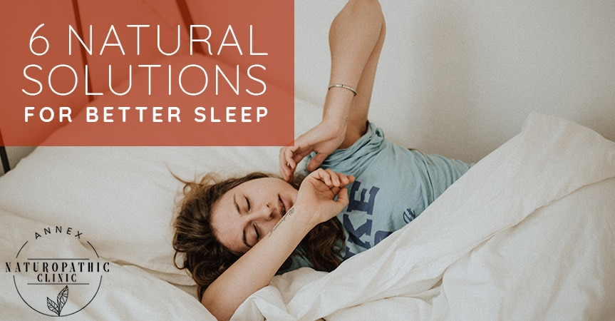 6 Natural Solutions For Better Sleep | Annex Naturopathic Clinic | Toronto Naturopathic Doctors
