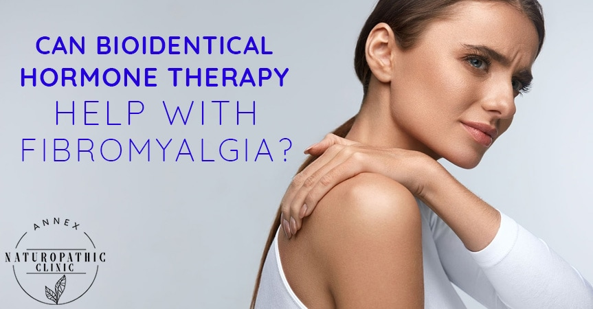 Can Bioidentical Hormone Therapy Help With Fibromyalgia? | Annex Naturopathic Clinic | Toronto Naturopathic Doctors