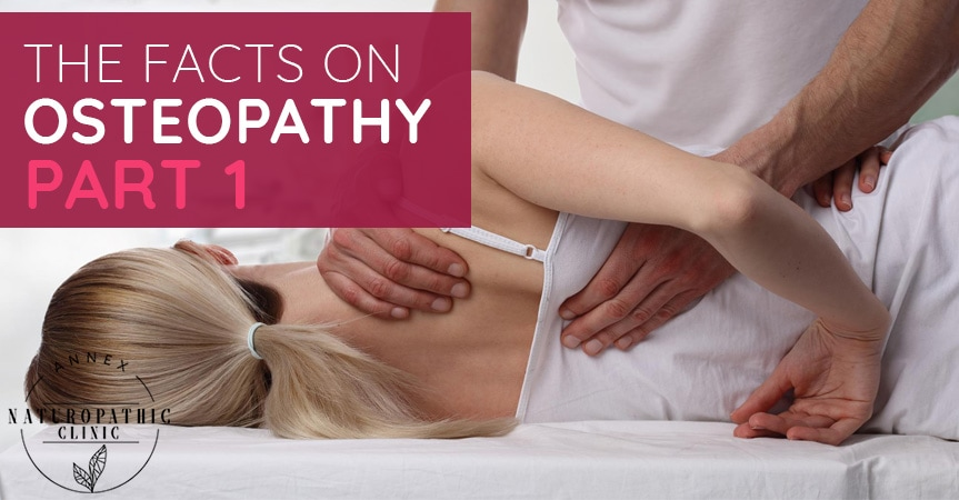 The Facts on Osteopathy treatments - Part 1 | Annex Naturopathic Clinic | Toronto Naturopathic Doctors