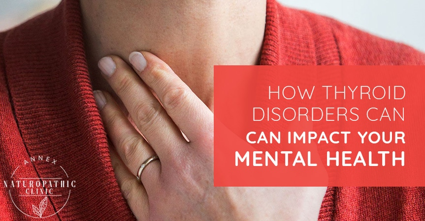 How Thyroid Disorders Can Impact Your Mental Health   Annex Naturopathic Clinic   Toronto Naturopathic Doctors