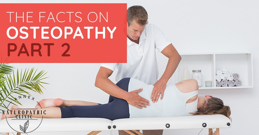 The Facts on Osteopathy treatments - Part 2 | Annex Naturopathic Clinic | Toronto Naturopathic Doctors
