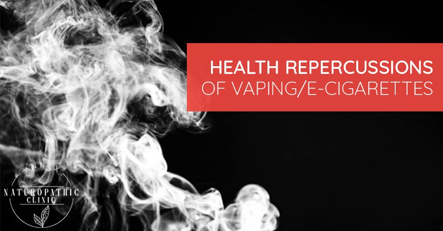 Health Repercussions Of Vaping/E-Cigarettes   Annex Naturopathic Clinic   Toronto Naturopathic Doctors