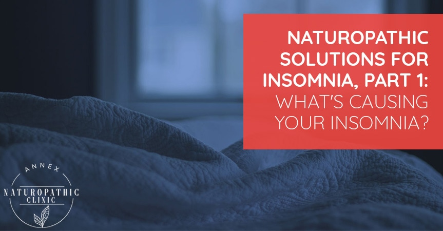 Naturopathic Solutions For Insomnia, Part 1: What's Causing Your Insomnia? | Annex Naturopathic Clinic | Toronto Naturopathic Doctors
