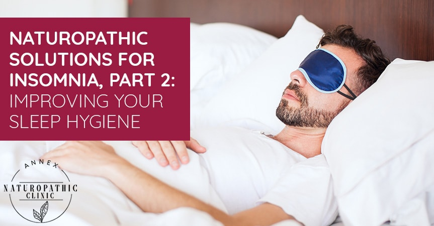 Naturopathic Solutions For Insomnia, Part 2: Improving Your Sleep Hygiene | Annex Naturopathic Clinic | Toronto Naturopathic Doctors