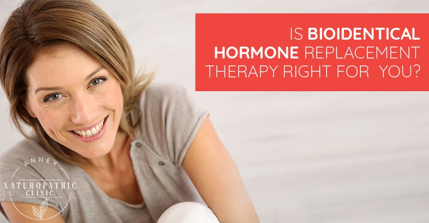 Is Bioidentical Hormone Replacement Therapy Right For You? | Annex Naturopathic Clinic | Toronto Naturopathic Doctors