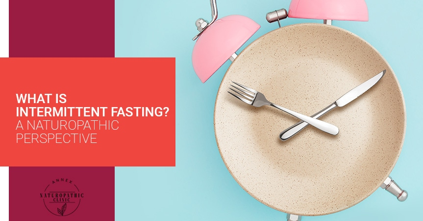 What Is Intermittent Fasting? A Naturopathic Perspective | Annex Naturopathic Clinic | Toronto Naturopathic Doctors