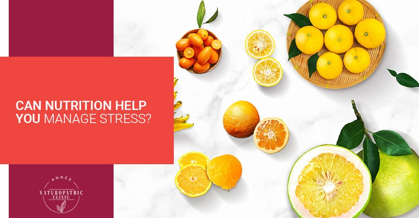 Can Nutrition Help You Manage Stress?   Annex Naturopathic Clinic   Toronto Naturopathic Doctors
