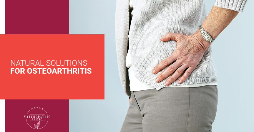 Natural Solutions For Osteoarthritis | Annex Naturopathic Clinic | Toronto Naturopathic Doctors