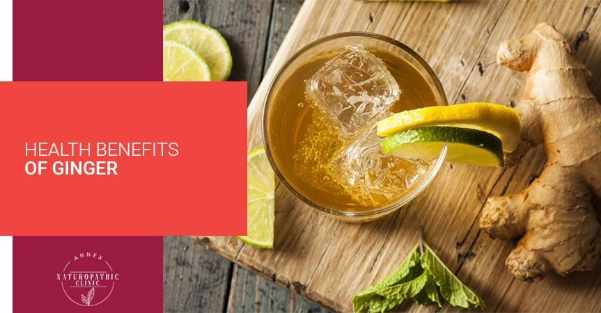 Health Benefits Of Ginger | Annex Naturopathic Clinic | Toronto Naturopathic Doctors