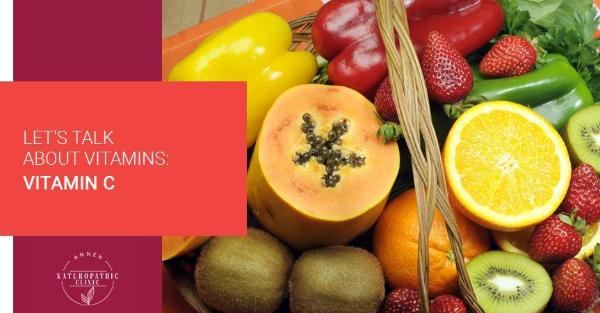 Let's Talk About Vitamins: Vitamin C | Annex Naturopathic Clinic | Toronto Naturopathic Doctors