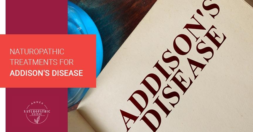 Naturopathic Treatments For Addison's Disease   Annex Naturopathic Clinic   Toronto Naturopathic Doctors