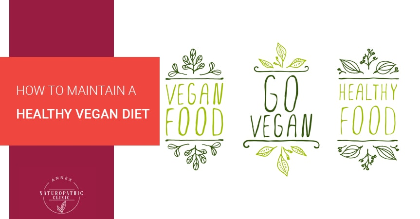 How To Maintain A Healthy Vegan Diet | Annex Naturopathic Clinic | Toronto Naturopathic Doctors