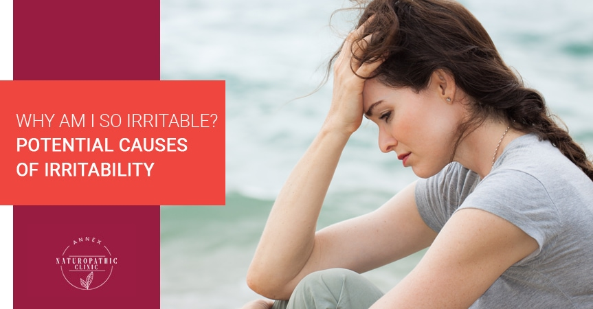 Why Am I So Irritable? Potential Causes Of Irritability | Annex Naturopathic Clinic | Toronto Naturopathic Doctors