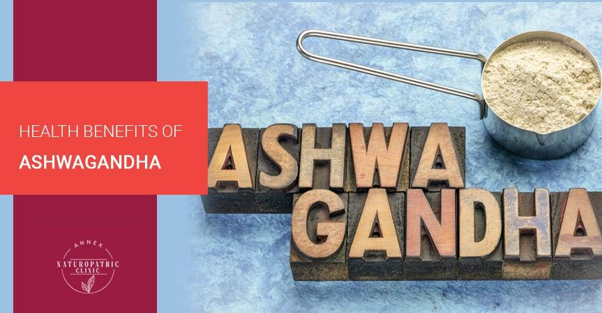Health Benefits Of Ashwagandha | Annex Naturopathic Clinic | Toronto Naturopathic Doctors