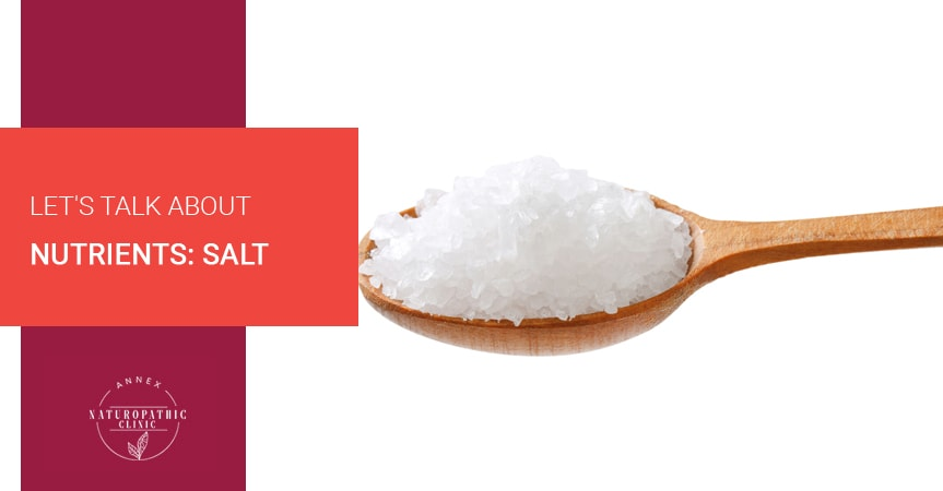 Let's Talk About Nutrients: Salt | Annex Naturopathic Clinic | Toronto Naturopathic Doctors