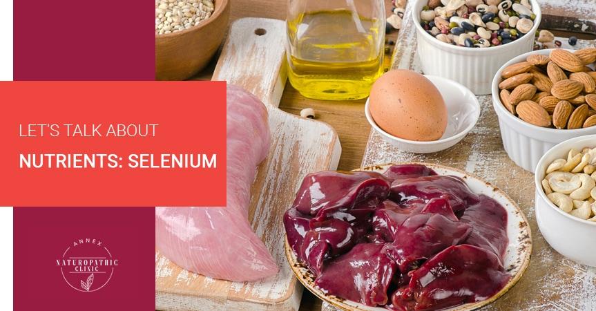 Let's Talk About Nutrients: Selenium | Annex Naturopathic Clinic | Toronto Naturopathic Doctors